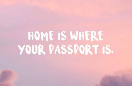 Home is where your passport is....